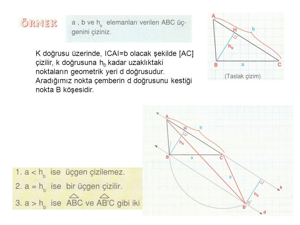 K doğrusu üzerinde, ICAI=b olacak şekilde [AC] çizilir, k doğrusuna hb kadar uzaklıktaki noktaların geometrik yeri d doğrusudur.